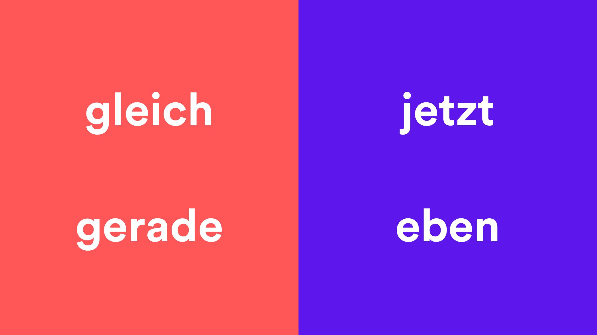 Difference between gleich & jetzt; gerade & eben  Deutsch WTF